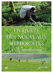 En quête des nouveaux herboristes / Daniel Schlosser, réal., scénario | Schlosser, Daniel. Metteur en scène ou réalisateur. Scénariste