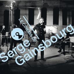 Le Cinéma de Gainsbourg : Musiques de films, 1959-1990 / Serge Gainsbourg | Gainsbourg, Serge (1928-1991)