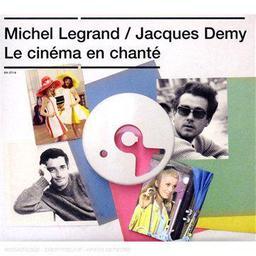 Le cinéma en chanté : Michel Legrand-Jacques Demy / Michel Legrand | Legrand, Michel (1932-2019). Compositeur